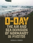 D-Day : The Air and Sea Invasion of Normandy in Photos - Book