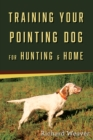 Training Your Pointing Dog for Hunting & Home - Book