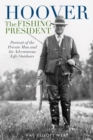 Hoover the Fishing President : Portrait of the Private Man and His Adventurous Life Outdoors - Book
