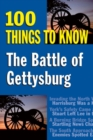 The Battle of Gettysburg : 100 Things to Know - eBook