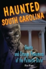 Haunted South Carolina : Ghosts and Strange Phenomena of the Palmetto State - eBook