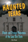 Haunted Texas : Ghosts and Strange Phenomena of the Lone Star State - eBook