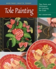 Tole Painting : Tips, Tools, and Techniques for Learning the Craft - eBook