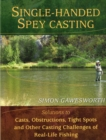 Single-Handed Spey Casting : Solutions to Casts, Obstructions, Tight Spots, and Other Casting Challenges of Real-Life Fishing - eBook