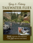 Tying & Fishing Tailwater Flies : 500 Step-by-Step Photos for 24 Proven Patterns - eBook