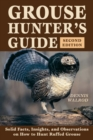 Grouse Hunter's Guide : Solid Facts, Insights, and Observations on How to Hunt Ruffled Grouse - eBook