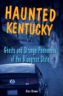 Haunted Kentucky : Ghosts and Strange Phenomena of the Bluegrass State - eBook