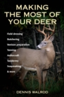 Making the Most of Your Deer : Field Dressing, Butchering, Venison Preparation, Tanning, Antlercraft, Taxidermy, Soapmaking, & More - eBook