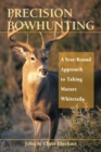 Precision Bowhunting : A Year-Round Approach to Taking Mature Whitetails - eBook