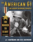 The American GI in Europe in World War II: The March to D-Day - eBook