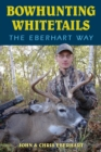 Bowhunting Whitetails the Eberhart Way - eBook