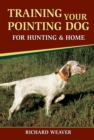 Training Your Pointing Dog for Hunting & Home - eBook