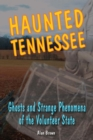 Haunted Tennessee : Ghosts and Strange Phenomena of the Volunteer State - eBook