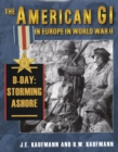 The American GI in Europe in World War II: D-Day: Storming Ashore - eBook