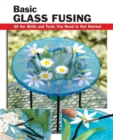 Basic Glass Fusing : All the Skills and Tools You Need to Get Started - eBook