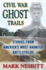 Civil War Ghost Trails : Stories from America's Most Haunted Battlefields - eBook