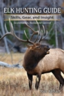 Elk Hunting Guide : Skills, Gear, and Insight - eBook