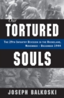Our Tortured Souls : The 29th Infantry Division in the Rhineland, November - December 1944 - eBook
