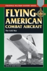 Flying American Combat Aircraft : The Cold War - eBook