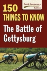 The Battle of Gettysburg : 150 Things to Know - eBook