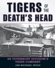 Tigers of the Death's Head : SS Totenkopf Division's Tiger Company - eBook