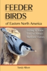 Feeder Birds of Eastern North America : Getting to Know Easy-to-Attract Backyard Visitors - eBook