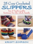25 Cozy Crocheted Slippers : Fun & Fashionable Footwear for the Whole Family - eBook