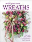 Make Your Own Wreaths : For Any Occasion in Any Season - eBook