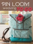 Pin Loom Weaving to Go : 30 Projects for Portable Weaving - eBook