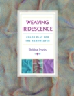 Weaving Iridescence : Color Play for the Handweaver - eBook