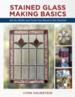 Stained Glass Making Basics : All the Skills and Tools You Need to Get Started - eBook