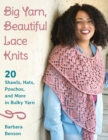 Big Yarn, Beautiful Lace Knits : 20 Shawls, Hats, Ponchos, and More in Bulky Yarn - eBook