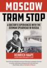 Moscow Tram Stop : A Doctor's Experiences with the German Spearhead in Russia - eBook