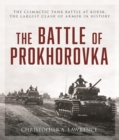 The Battle of Prokhorovka : The Tank Battle at Kursk, the Largest Clash of Armor in History - eBook