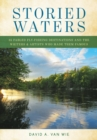 Storied Waters : 35 Fabled Fly Fishing Destinations and the Writers & Artists Who Made Them Famous - eBook