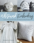 Whitework Embroidery : Learn the Stitches plus 30 Step-by-Step Projects - eBook