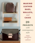 Making Leather Bags, Wallets, and Cases : 20+ Projects with Contemporary Style - eBook