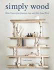 Simply Wood : Home Projects from Branches, Logs, and Other Found Wood - eBook