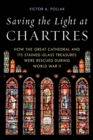 Saving the Light at Chartres : How the Great Cathedral and Its Stained-Glass Treasures Were Rescued during World War II - eBook