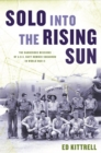 Solo into the Rising Sun : The Dangerous Missions of a U.S. Navy Bomber Squadron in World War II - eBook