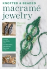 Knotted and Beaded Macrame Jewelry : Master the Skills plus 30 Bracelets, Necklaces, Earrings & More - eBook