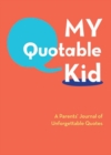 My Quotable Kid: A Parents' Journal of Unforgettable Quotes - Book