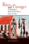 Rites and Passages : The Beginnings of Modern Jewish Culture in France, 1650-1860 - eBook