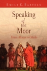 "Speaking of the Moor : From ""Alcazar"" to ""Othello"" - eBook"