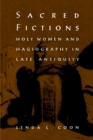 Sacred Fictions : Holy Women and Hagiography in Late Antiquity - eBook