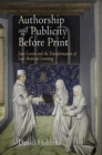 Authorship and Publicity Before Print : Jean Gerson and the Transformation of Late Medieval Learning - eBook
