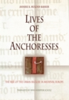Lives of the Anchoresses : The Rise of the Urban Recluse in Medieval Europe - eBook