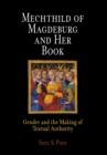 Mechthild of Magdeburg and Her Book : Gender and the Making of Textual Authority - eBook