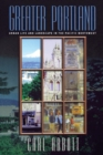 Greater Portland : Urban Life and Landscape in the Pacific Northwest - eBook