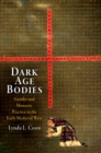 Dark Age Bodies : Gender and Monastic Practice in the Early Medieval West - eBook